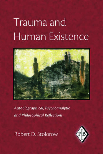 Trauma and Human Existence Autobiographical, Psychoanalytic, and Philosophical Reflections book cover