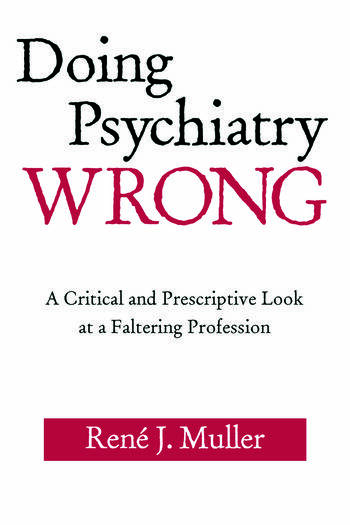 Doing Psychiatry Wrong A Critical and Prescriptive Look at a Faltering Profession book cover