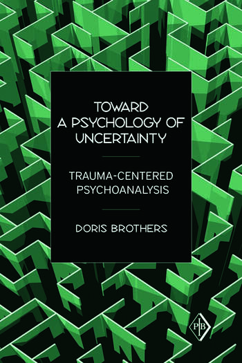 Toward a Psychology of Uncertainty Trauma-Centered Psychoanalysis book cover