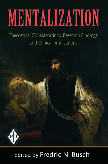 Mentalization Theoretical Considerations, Research Findings, and Clinical Implications book cover