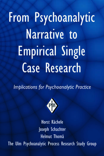 From Psychoanalytic Narrative to Empirical Single Case Research Implications for Psychoanalytic Practice book cover