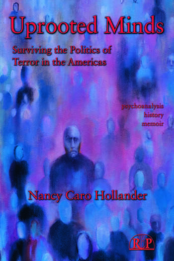 Uprooted Minds Surviving the Politics of Terror in the Americas book cover
