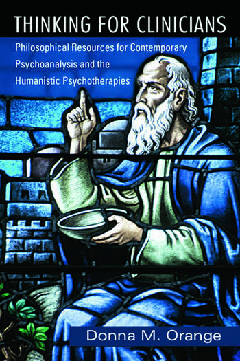Thinking for Clinicians Philosophical Resources for Contemporary Psychoanalysis and the Humanistic Psychotherapies book cover