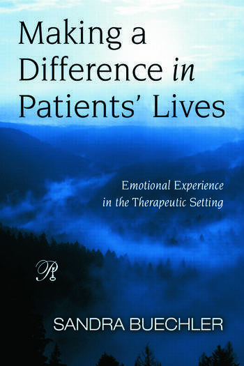 Making a Difference in Patients' Lives Emotional Experience in the Therapeutic Setting book cover