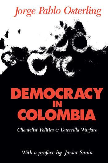 Democracy in Colombia Clientelistic Politics and Guerrilla Warfare book cover