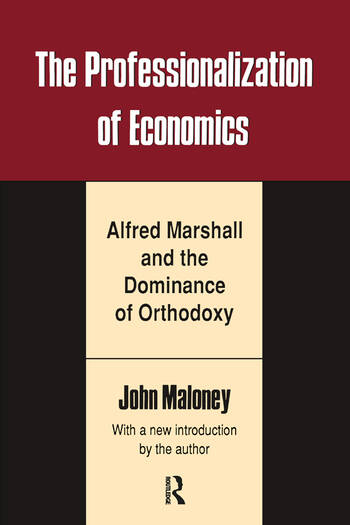 The Professionalization of Economics Alfred Marshall and the Dominance of Orthodoxy book cover
