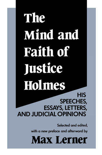 The Mind and Faith of Justice Holmes His Speeches, Essays, Letters, and Judicial Opinions book cover