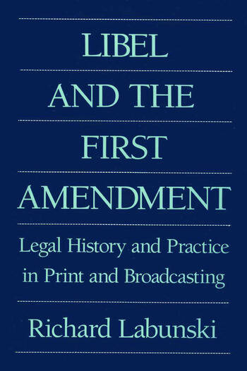 Libel and the First Amendment Legal History and Practice in Print and Broadcasting book cover