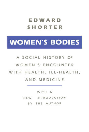 Women's Bodies A Social History of Women's Encounter with Health, Ill-Health and Medicine book cover