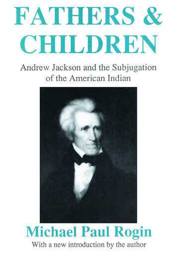 Fathers and Children Andrew Jackson and the Subjugation of the American Indian book cover