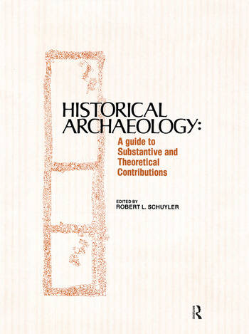 Historical Archaeology A Guide to Substantive and Theoretical Contributions book cover