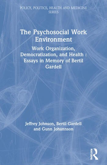 The Psychosocial Work Environment Work Organization, Democratization, and Health : Essays in Memory of Bertil Gardell book cover