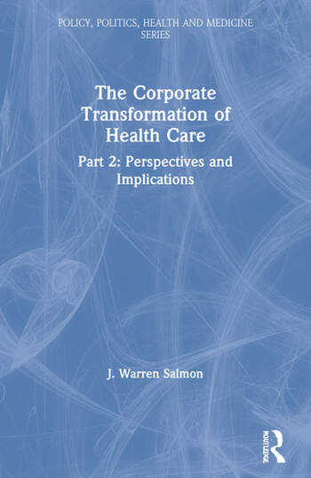 The Corporate Transformation of Health Care Part 2: Perspectives and Implications book cover