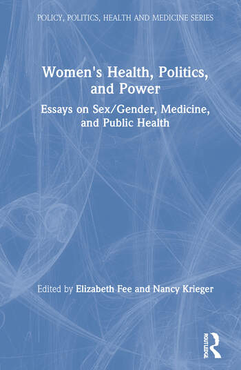Women's Health, Politics, and Power Essays on Sex/Gender, Medicine, and Public Health book cover