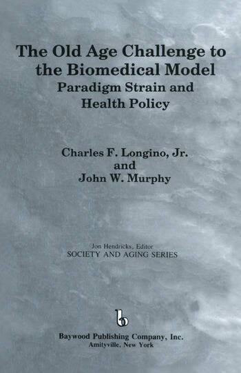 The Old Age Challenge to the Biomedical Model Paradigm Strain and Health Policy book cover