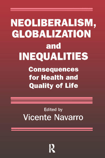 Neoliberalism, Globalization, and Inequalities Consequences for Health and Quality of Life book cover