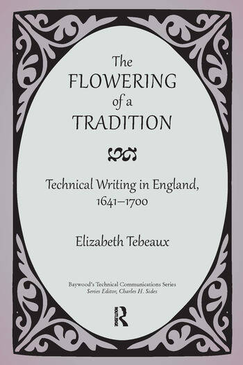 The Flowering of a Tradition Technical Writing in England, 1641-1700 book cover