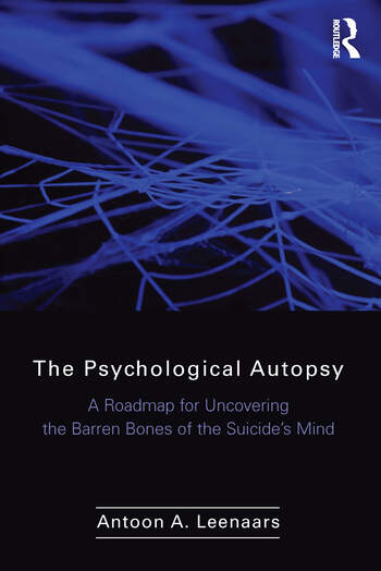 The Psychological Autopsy A Roadmap for Uncovering the Barren Bones of the Suicide's Mind book cover