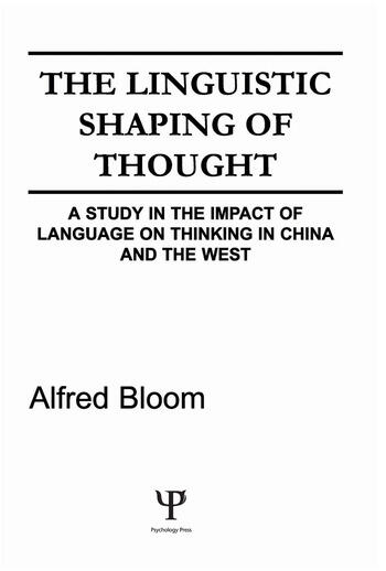 The Linguistic Shaping of Thought A Study in the Impact of Language on Thinking in China and the West book cover