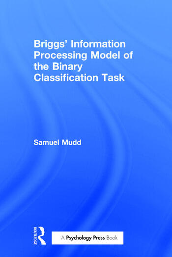 Briggs' Information Processing Model of the Binary Classification Task book cover