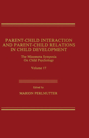 Parent-Child Interaction and Parent-Child Relations The Minnesota Symposia on Child Psychology, Volume 17 book cover