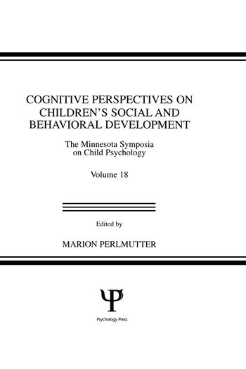 Cognitive Perspectives on Children's Social and Behavioral Development The Minnesota Symposia on Child Psychology, Volume 18 book cover