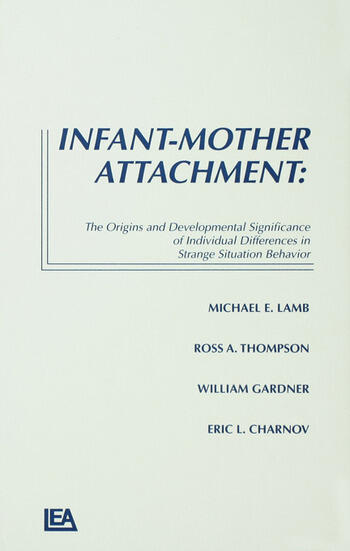 Infant-Mother Attachment The Origins and Developmental Significance of Individual Differences in Strange Situation Behavior book cover