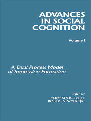Advances in Social Cognition, Volume I A Dual Process Model of Impression Formation book cover