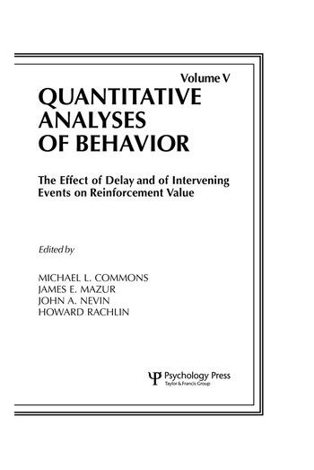 The Effect of Delay and of Intervening Events on Reinforcement Value Quantitative Analyses of Behavior, Volume V book cover