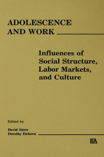 Adolescence and Work Influences of Social Structure, Labor Markets, and Culture book cover