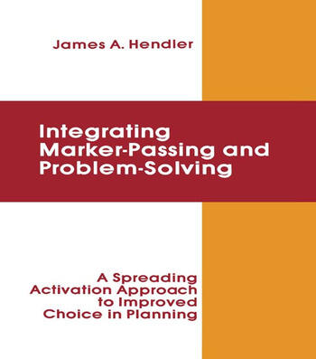 integrating Marker Passing and Problem Solving A Spreading Activation Approach To Improved Choice in Planning book cover