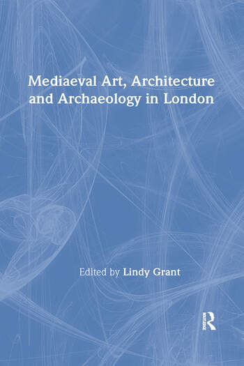 Mediaeval Art, Architecture and Archaeology in London book cover