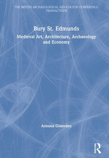 Bury St. Edmunds Medieval Art, Architecture, Archaeology and Economy book cover
