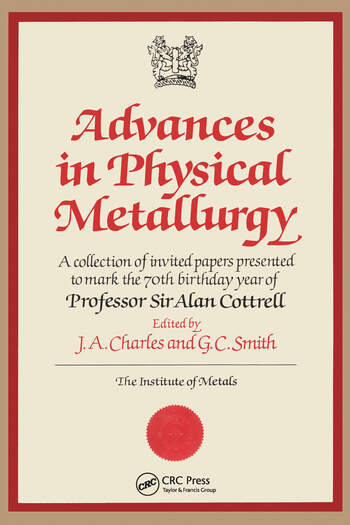 Advances in Physical Metallurgy A Collection of Invited Papers Presented to Mark the 70th Birthday Year of Professor Sir Alan Cottrell book cover