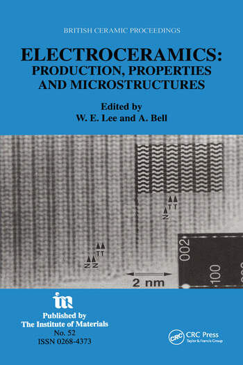 Electroceramics - Production, properties and microstructures Proceedings of the Symposium Held as Part of the Condensed Matter and Materials Physics Conference, 20-22 December 1993, University of Leeds book cover