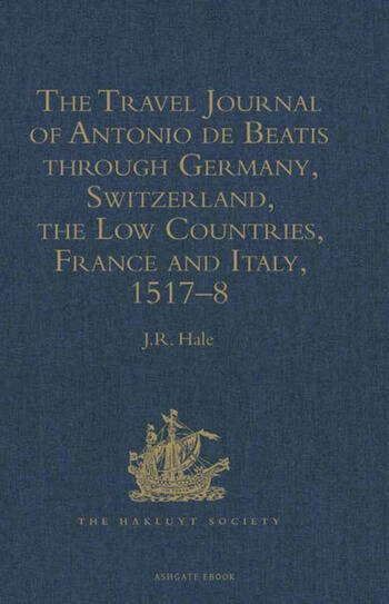 The Travel Journal of Antonio de Beatis through Germany, Switzerland, the Low Countries, France and Italy, 1517–8 book cover
