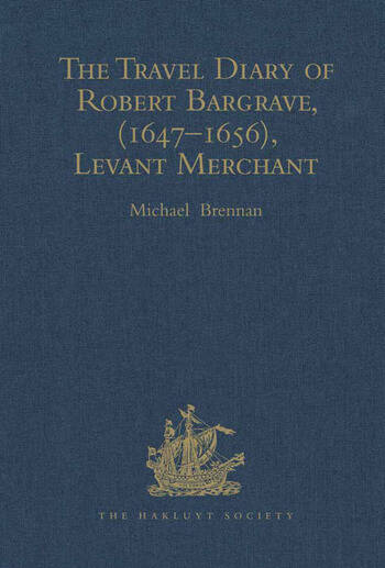 The Travel Diary of Robert Bargrave Levant Merchant (1647-1656) book cover