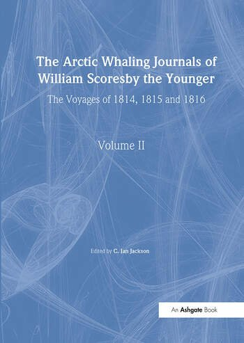 The Arctic Whaling Journals of William Scoresby the Younger/ Volume II / The Voyages of 1814, 1815 and 1816 book cover