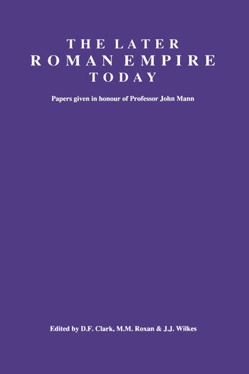 The Later Roman Empire Today Papers given in honour of Professor John Mann book cover