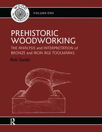Prehistoric Woodworking The Analysis and Interpretation of Bronze and Iron Age Toolmakers book cover