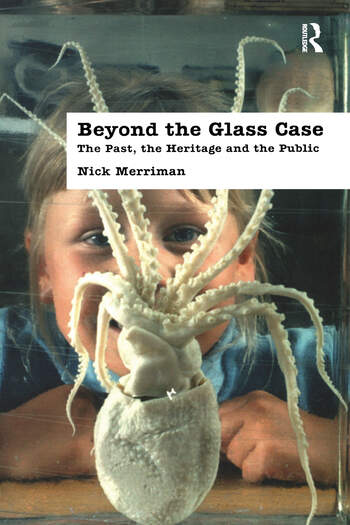Beyond the Glass Case The Past, the Heritage and the Public, Second Edition book cover