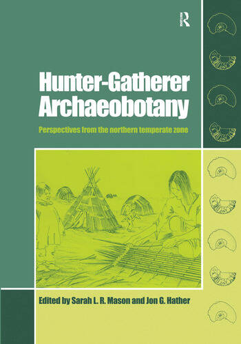 Hunter-Gatherer Archaeobotany Perspectives from the Northern Temperate Zone book cover