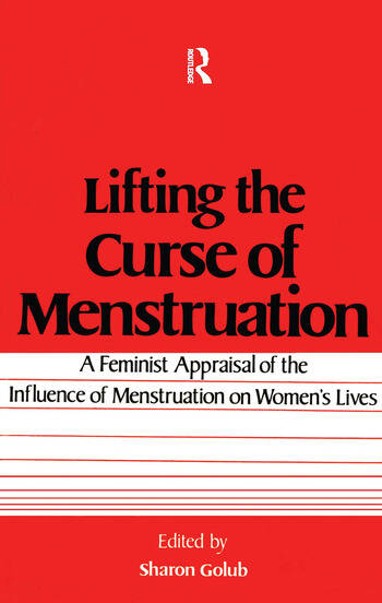 Lifting the Curse of Menstruation A Feminist Appraisal of the Influence of Menstruation on Women's Lives book cover