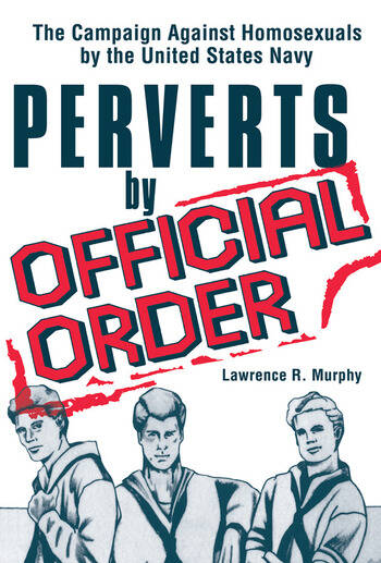 Perverts by Official Order The Campaign Against Homosexuals by the United States Navy book cover