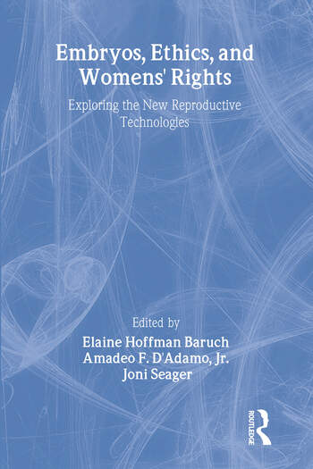 Embryos, Ethics, and Women's Rights Exploring the New Reproductive Technologies book cover