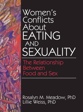 Women's Conflicts About Eating and Sexuality The Relationship Between Food and Sex book cover