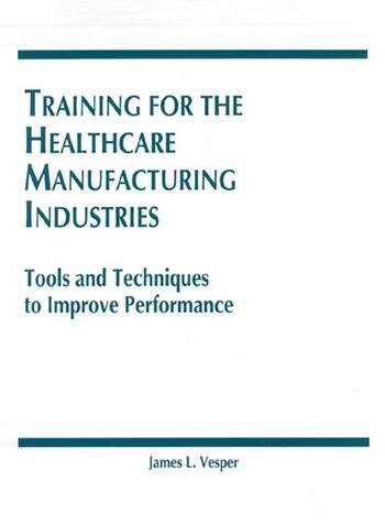 Training for the Healthcare Manufacturing Industries Tools and Techniques to Improve Performance book cover