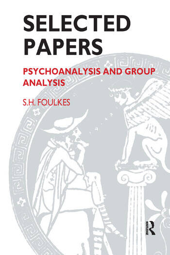 Selected Papers Psychoanalysis and Group Analysis book cover