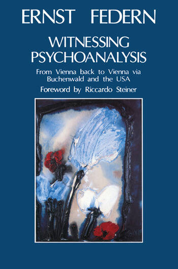 Witnessing Psychoanalysis From Vienna back to Vienna via Buchenwald and the USA book cover