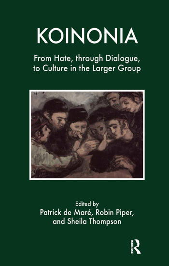 Koinonia From Hate, through Dialogue, to Culture in the Larger Group book cover